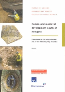 Roman and Medieval Development South of Newgate : Excavations at 3-9 Newgate Street and 16-17 Old Bailey, City of London, Paperback / softback Book