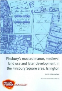 Finsbury's Moated Manor House, Medieval Land Use and Later Development in the Moorfields Area, Islington, Paperback Book