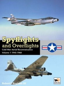 Spyflights and Overflights: US Strategic Aerial Reconnaissance, 1945-1960 : Volume 1, Hardback Book