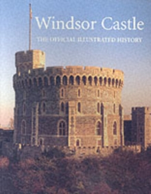 Windsor Castle : The Official Illustrated History, Paperback / softback Book