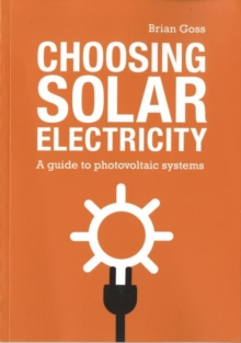 Choosing Solar Electricity : A Guide to Photovoltaic Systems, Paperback Book