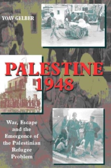 Palestine 1948 : War, Escape & the Emergence of the Palestinian Problem, Hardback Book