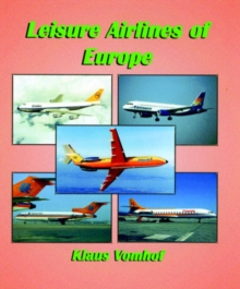 Leisure Airlines of Europe : The History of European Charter Airlines from 1945 to the Present Day, Hardback Book