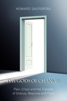 The Gods of Change : Pain, Crisis and the Transits of Uranus, Neptune and Pluto, Paperback / softback Book