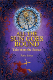 All the Sun Goes Round : Tales from the Zodiac, Paperback / softback Book