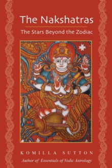 The Nakshatras: The Stars Beyond the Zodiac, Paperback Book