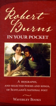 Robert Burns in Your Pocket : A Biography, and Selected Poems and Songs, of Scotland's National Poet, Hardback Book