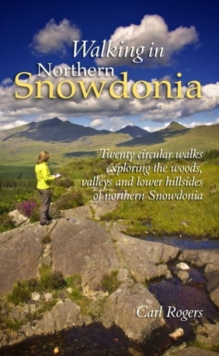Walking in Northern Snowdonia: Twenty Circular Walks Exploring the Woods, Valleys and Lower Hillsides of Northern Snowdonia, Paperback Book
