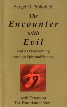 The Encounter with Evil and its Overcoming Through Spiritual Science : With Essays on the Foundation Stone, Paperback / softback Book