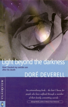 Light Beyond the Darkness : How I Healed My Suicide Son After His Death, Paperback Book