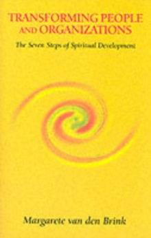 Transforming People and Organizations : The Seven Steps of Spiritual Development, Paperback Book