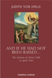 And If He Has Not Been Raised... : The Stations of Christ's Path to Spirit Man, Paperback Book
