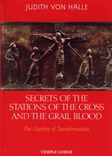 Secrets of the Stations of the Cross and the Grail Blood : The Mystery of Transformation, Hardback Book