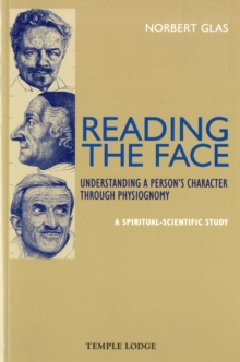Reading the Face : Understanding a Person's Character Through Physiognomy - A Spiritual-scientific Study, Paperback / softback Book
