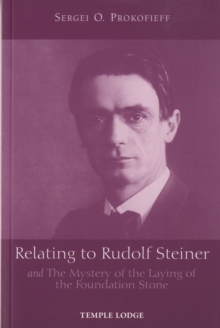 Relating to Rudolf Steiner : and the Mystery of the Laying of the Foundation Stone, Paperback / softback Book