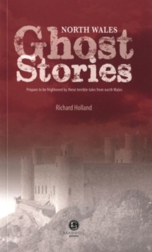 North Wales Ghost Stories : Shiver Your Way from Wrexham to the Lleyn Peninsular, Paperback / softback Book