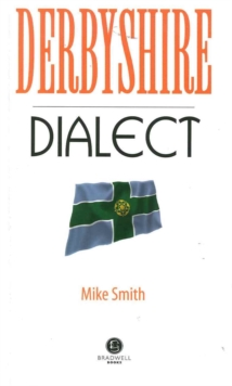 Derbyshire Dialect : A Selection of Words and Anecdotes from Derbyshire, Paperback Book