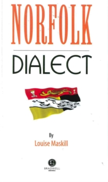 Norfolk Dialect : A Selection of Words and Anecdotes from Norfolk, Paperback / softback Book