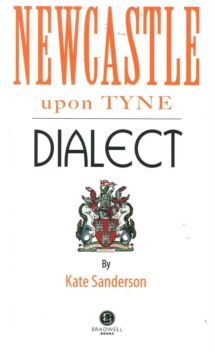 Newcastle Dialect : A Selection of Words and Anecdotes from Newcastle, Paperback Book