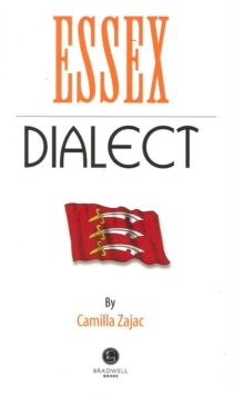 Essex Dialect : A Selection of Words and Anecdotes from Around Essex, Paperback / softback Book