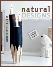 Natural Designs: Contemporary Organic Upcycling, Paperback Book