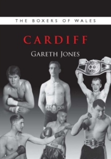 The Boxers of Wales : Cardiff Vol. 1, Paperback / softback Book