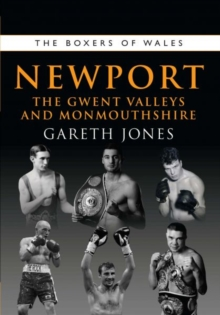 The Boxers of Newport : The Gwent Valleys and Monmouthshire, Paperback / softback Book