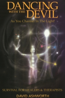 Dancing with the Devil : As You Channel in the Light! - Survival for Healers & Therapists, Paperback Book