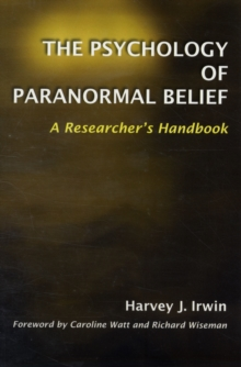 The Psychology of Paranormal Belief : A Researcher's Handbook, Paperback Book
