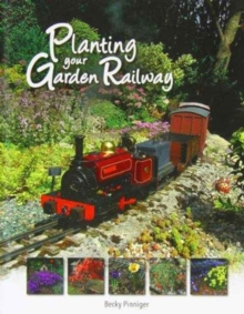 PLANTING YOUR GARDEN RAILWAY 2013, Paperback Book