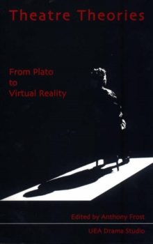 Theatre Theories : From Plato to Virtual Reality v. 1, Paperback / softback Book