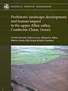Prehistoric Landscape Development and Human Impact in the Upper Allen Valley, Cranborne Chase, Dorset, Hardback Book