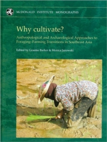 Why Cultivate? Anthropological and Archaeological Approaches to Foraging-farming Transitions in Southeast Asia, Hardback Book