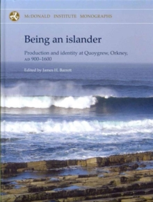 Being an Islander : Production and Identity at Quoygrew, Orkney, AD 900-1600, Hardback Book