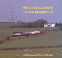 Welsh Railways - a New Perspective, Hardback Book