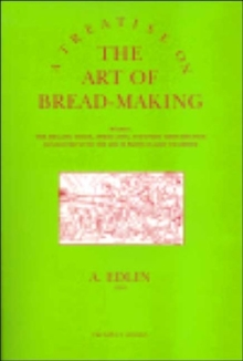 A Treatise on the Art of Bread-making : Wherein, the Mealing Trade, Assize Laws, and Every Circumstance Connected with the Art, is Particularly Examined, Paperback / softback Book