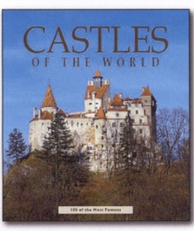 Castles of the World : One Hundred Historic Architectural Treasures, Hardback Book