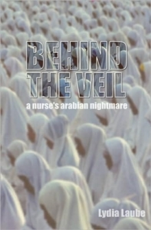 Behind the Veil : A Nurses Arabian Nightmare, Paperback Book