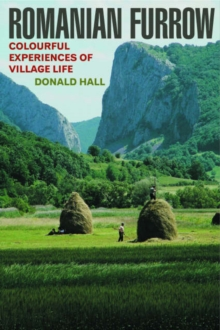 Romanian Furrow : Colourful Experiences of Village Life, Paperback / softback Book