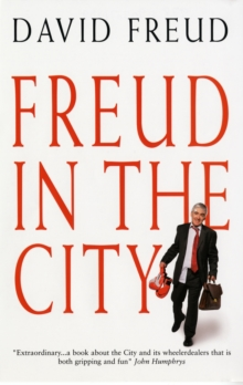 Freud in the City : 20 Turbulent Years at the Sharp End of the Global Finanace Revolution, Paperback / softback Book