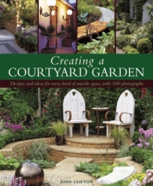 Creating a Courtyard Garden, Hardback Book