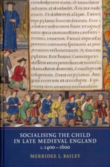 Socialising the Child in Late Medieval England, c. 1400-1600, Hardback Book