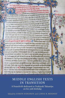Middle English Texts in Transition : A Festschrift Dedicated to Toshiyuki Takamiya on His 70th Birthday, Hardback Book
