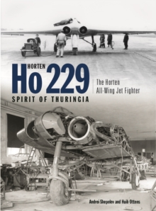 "Horten Ho229 ""Spirit of Thuringia"" : The Luftwaffe's All-wing Jet Fighter, Hardback Book"