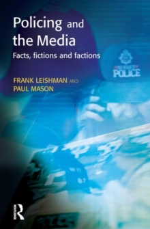 Policing and the Media : Facts, Fictions and Factions, Paperback Book