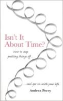 Isn't it About Time? : How to Overcome Procrastination and Get on with Your Life, Paperback Book