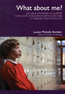 What About Me? : Inclusive Strategies to Support Pupils with Attachment Difficulties Make it Through the School Day, Paperback Book