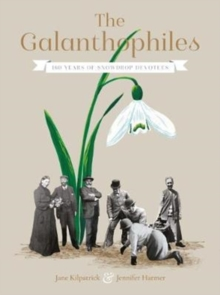 The Galanthophiles : 160 Years of Snowdrop Devotees, Hardback Book
