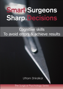 Smart Surgeons, Sharp Decisions : Cognitive Skills to Avoid Errors & Achieve Results, Paperback Book