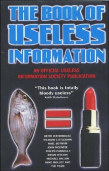 The Book of Useless Information : An Official Publication of the Useless Information Society, Paperback / softback Book